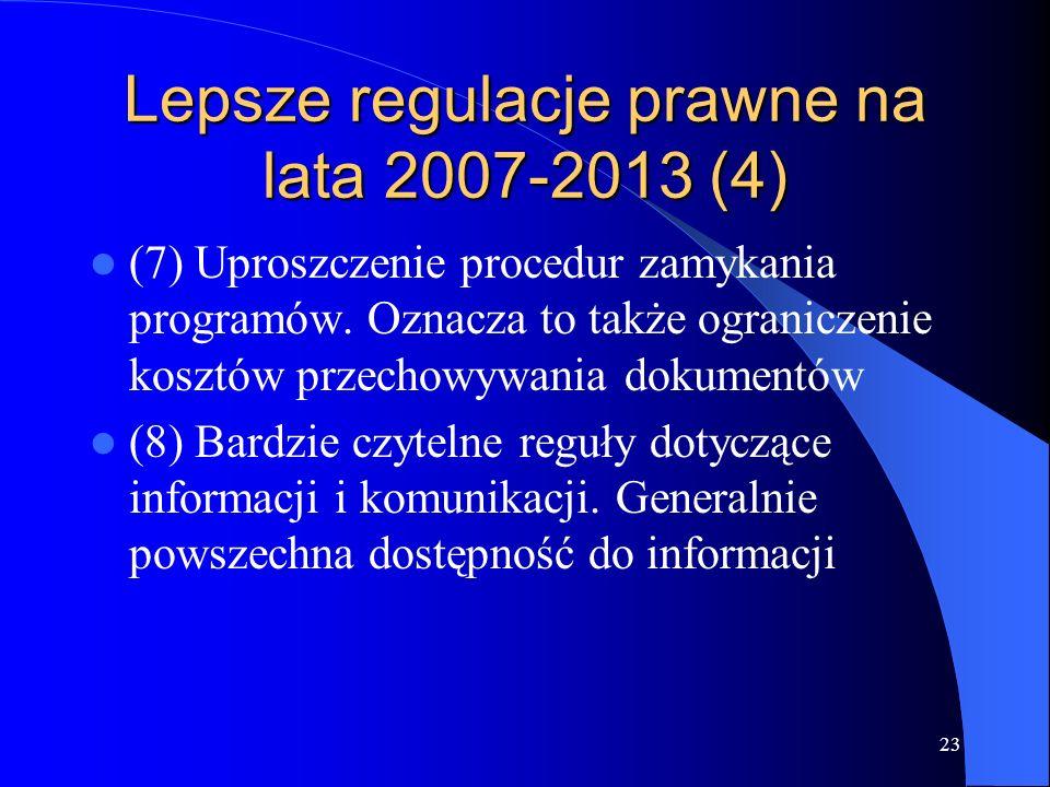 23 Lepsze regulacje prawne na lata 2007-2013 (4) (7) Uproszczenie procedur zamykania programów. Oznacza to także ograniczenie kosztów przechowywania d