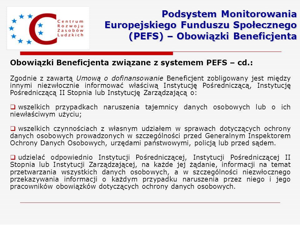 Obowiązki Beneficjenta związane z systemem PEFS – cd.: Zgodnie z zawartą Umową o dofinansowanie Beneficjent zobligowany jest między innymi niezwłoczni