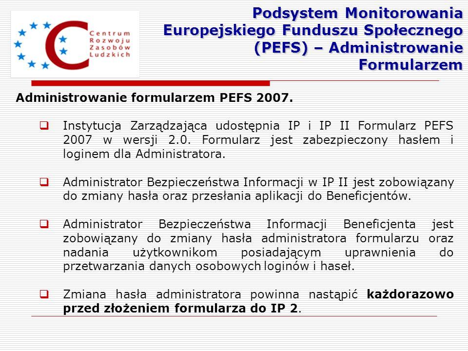 Administrowanie formularzem PEFS 2007. Instytucja Zarządzająca udostępnia IP i IP II Formularz PEFS 2007 w wersji 2.0. Formularz jest zabezpieczony ha