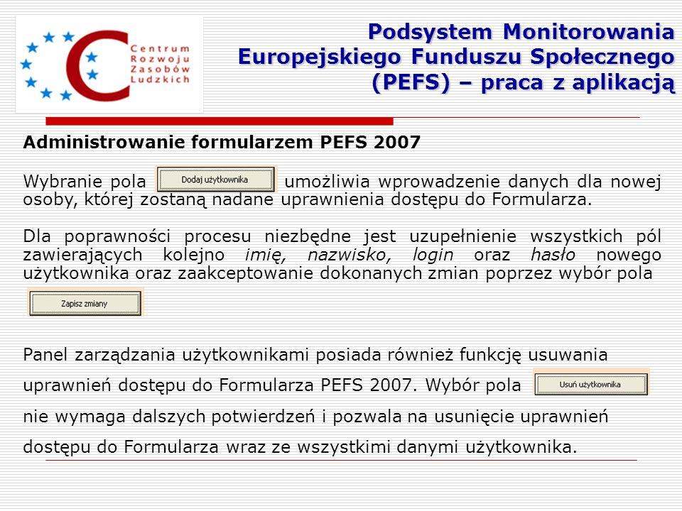 Administrowanie formularzem PEFS 2007 Wybranie pola umożliwia wprowadzenie danych dla nowej osoby, której zostaną nadane uprawnienia dostępu do Formul