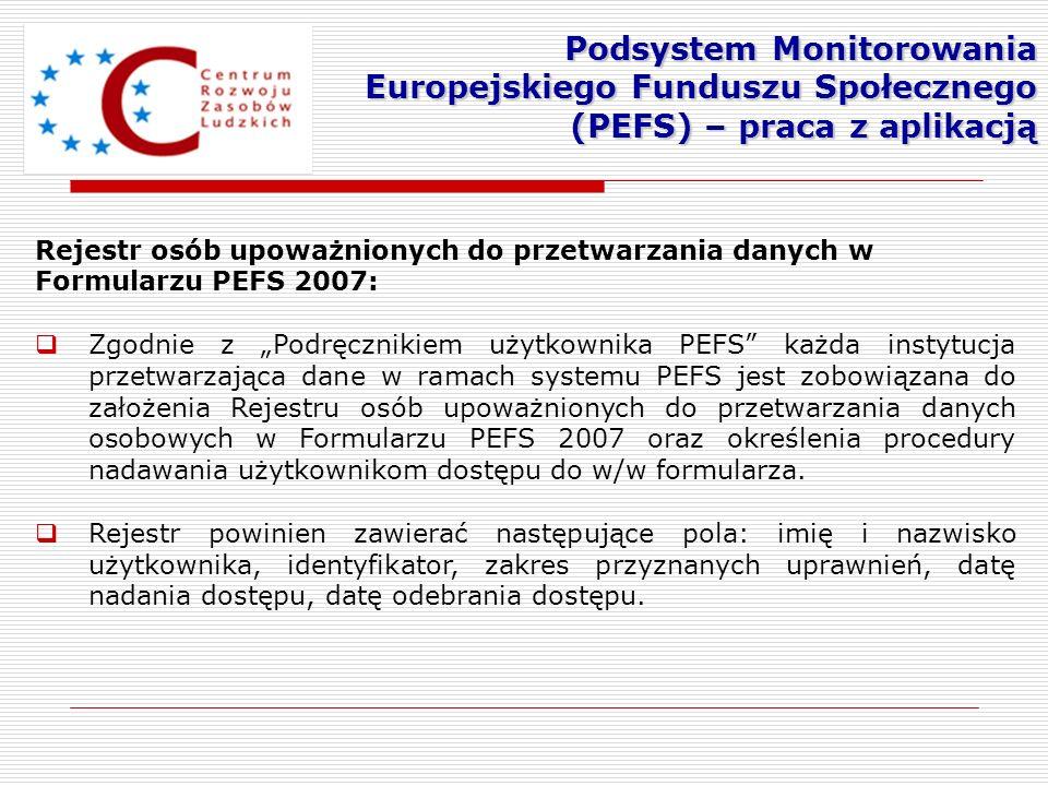Rejestr osób upoważnionych do przetwarzania danych w Formularzu PEFS 2007: Zgodnie z Podręcznikiem użytkownika PEFS każda instytucja przetwarzająca da