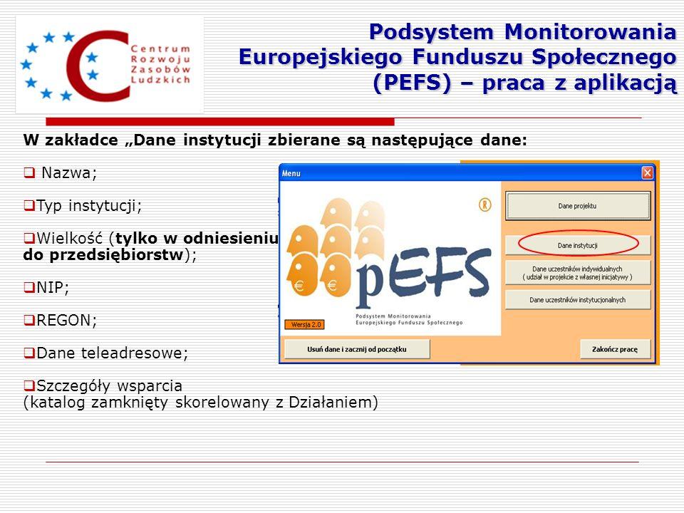 Podsystem Monitorowania Europejskiego Funduszu Społecznego (PEFS) – praca z aplikacją W zakładce Dane instytucji zbierane są następujące dane: Nazwa;