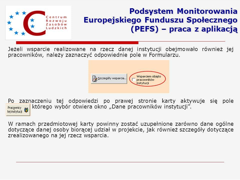 Podsystem Monitorowania Europejskiego Funduszu Społecznego (PEFS) – praca z aplikacją Jeżeli wsparcie realizowane na rzecz danej instytucji obejmowało