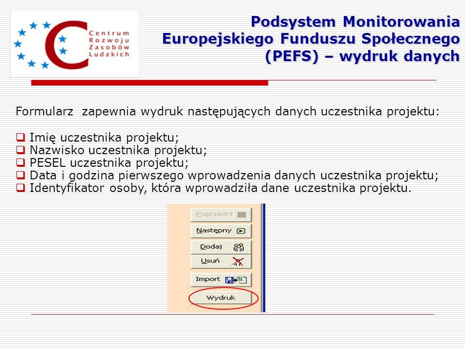 Formularz zapewnia wydruk następujących danych uczestnika projektu: Imię uczestnika projektu; Nazwisko uczestnika projektu; PESEL uczestnika projektu;