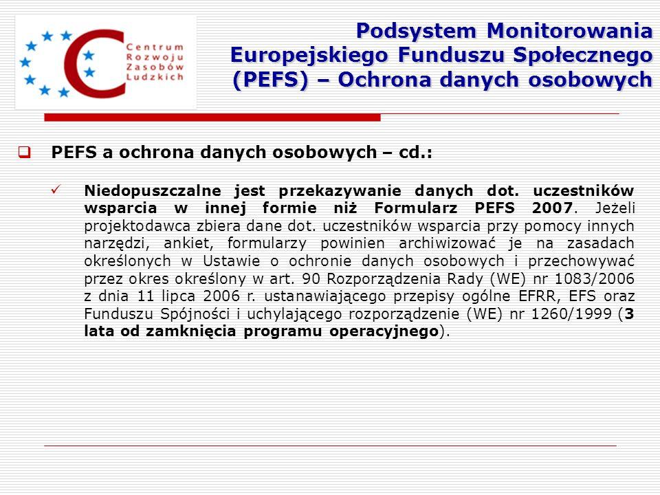 PEFS a ochrona danych osobowych – cd.: Niedopuszczalne jest przekazywanie danych dot. uczestników wsparcia w innej formie niż Formularz PEFS 2007. Jeż