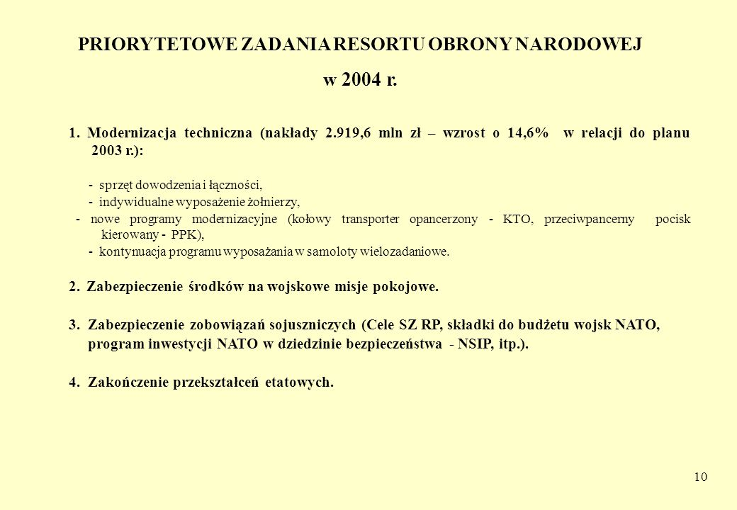 10 PRIORYTETOWE ZADANIA RESORTU OBRONY NARODOWEJ w 2004 r. 1. Modernizacja techniczna (nakłady 2.919,6 mln zł – wzrost o 14,6% w relacji do planu 2003