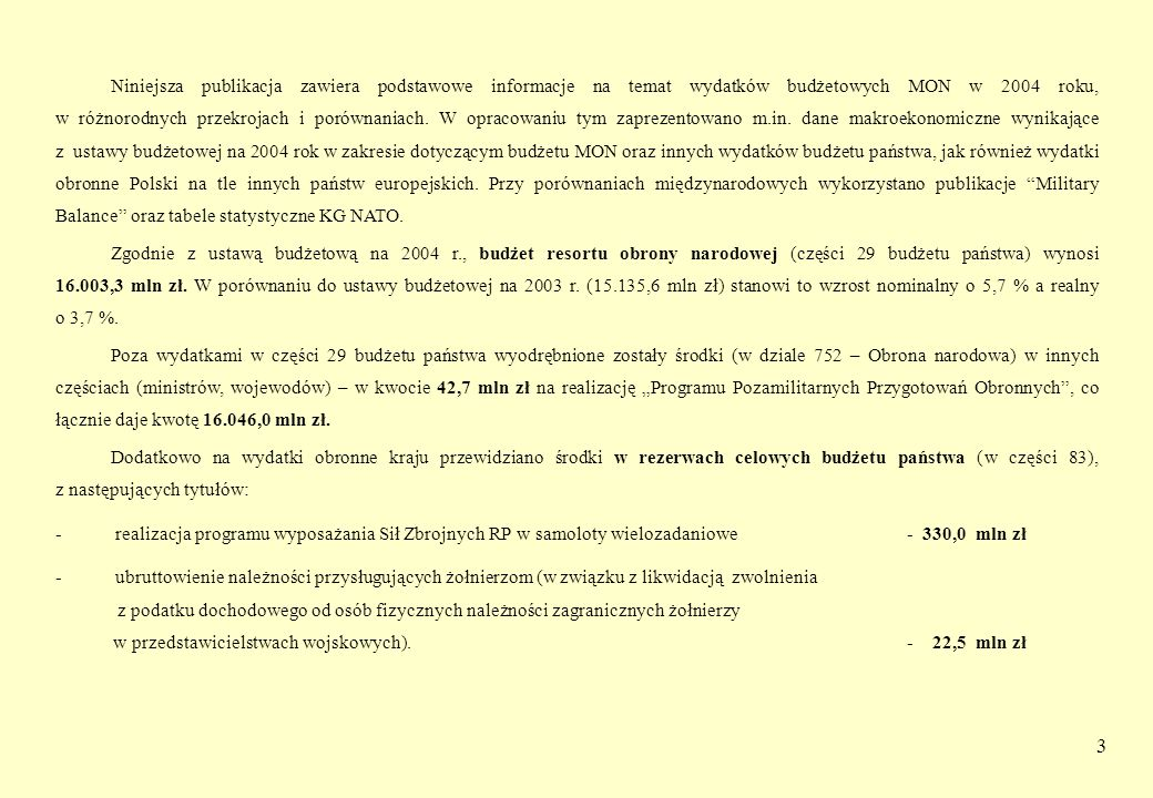 3 Niniejsza publikacja zawiera podstawowe informacje na temat wydatków budżetowych MON w 2004 roku, w różnorodnych przekrojach i porównaniach. W oprac