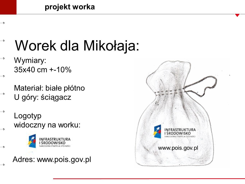 projekt worka Worek dla Mikołaja: Wymiary: 35x40 cm +-10% Materiał: białe płótno U góry: ściągacz Logotyp widoczny na worku: www.pois.gov.pl Adres: ww