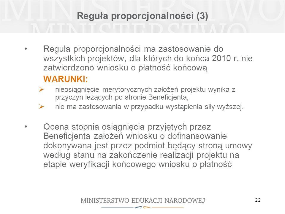 22 Reguła proporcjonalności (3) Reguła proporcjonalności ma zastosowanie do wszystkich projektów, dla których do końca 2010 r.