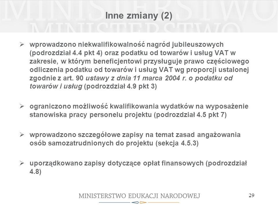 29 Inne zmiany (2) wprowadzono niekwalifikowalność nagród jubileuszowych (podrozdział 4.4 pkt 4) oraz podatku od towarów i usług VAT w zakresie, w którym beneficjentowi przysługuje prawo częściowego odliczenia podatku od towarów i usług VAT wg proporcji ustalonej zgodnie z art.