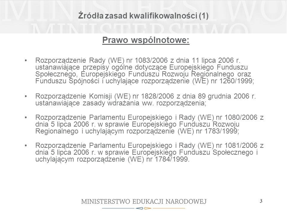3 Źródła zasad kwalifikowalności (1) Prawo wspólnotowe: Rozporządzenie Rady (WE) nr 1083/2006 z dnia 11 lipca 2006 r.