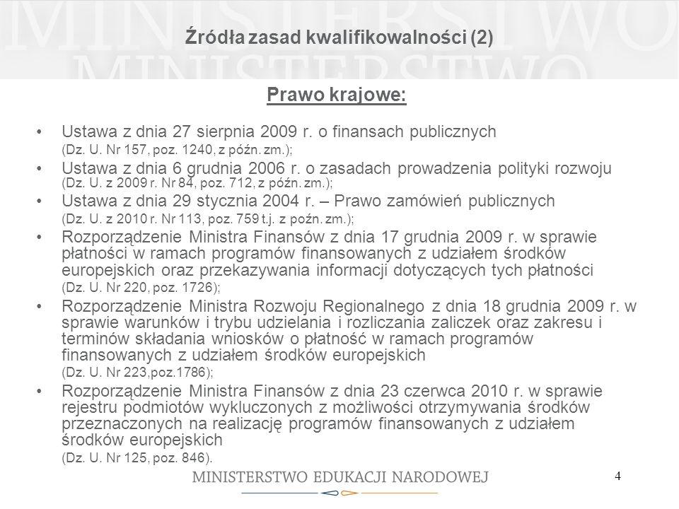 4 Źródła zasad kwalifikowalności (2) Prawo krajowe: Ustawa z dnia 27 sierpnia 2009 r.