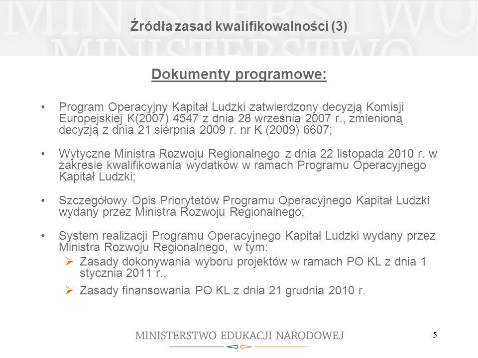 5 Źródła zasad kwalifikowalności (3) Dokumenty programowe: Program Operacyjny Kapitał Ludzki zatwierdzony decyzją Komisji Europejskiej K(2007) 4547 z dnia 28 września 2007 r., zmienioną decyzją z dnia 21 sierpnia 2009 r.