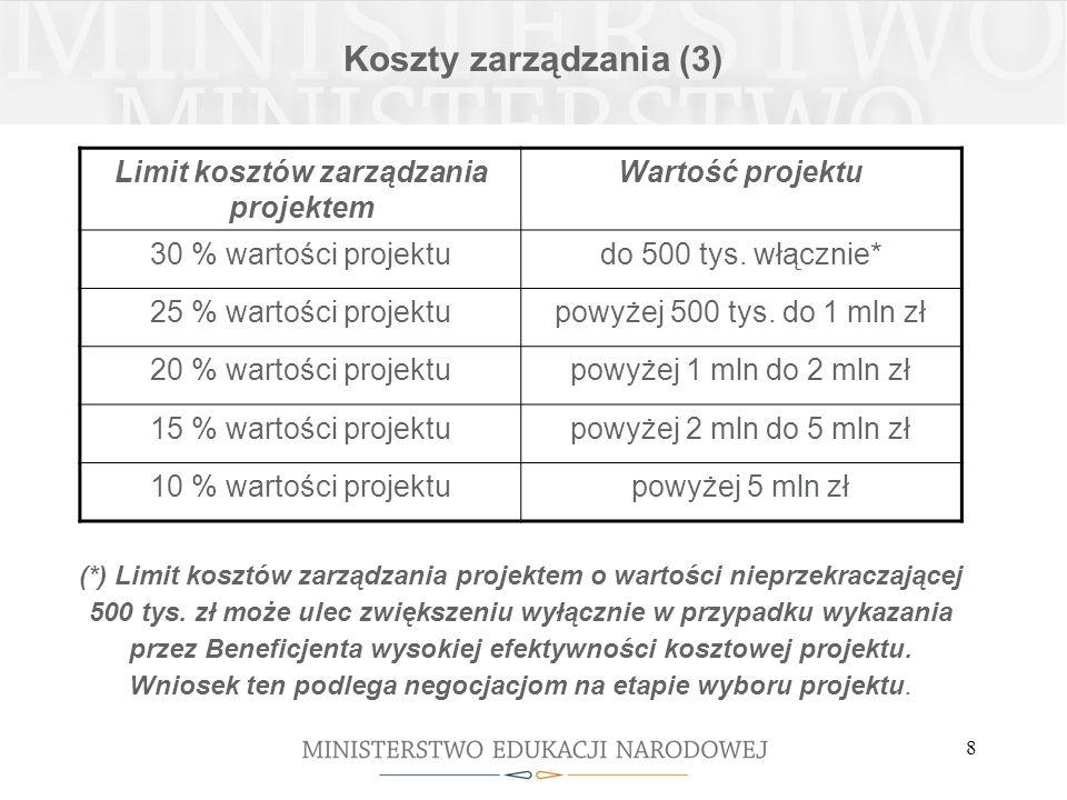 8 Koszty zarządzania (3) Limit kosztów zarządzania projektem Wartość projektu 30 % wartości projektudo 500 tys.