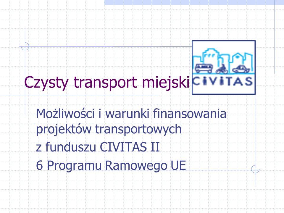 Czysty transport miejski Możliwości i warunki finansowania projektów transportowych z funduszu CIVITAS II 6 Programu Ramowego UE