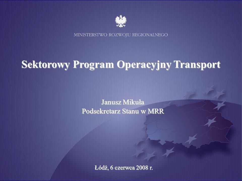 Katowice, 19 marca 2008 r. Sektorowy Program Operacyjny Transport Janusz Mikuła Podsekretarz Stanu w MRR Łódź, 6 czerwca 2008 r.