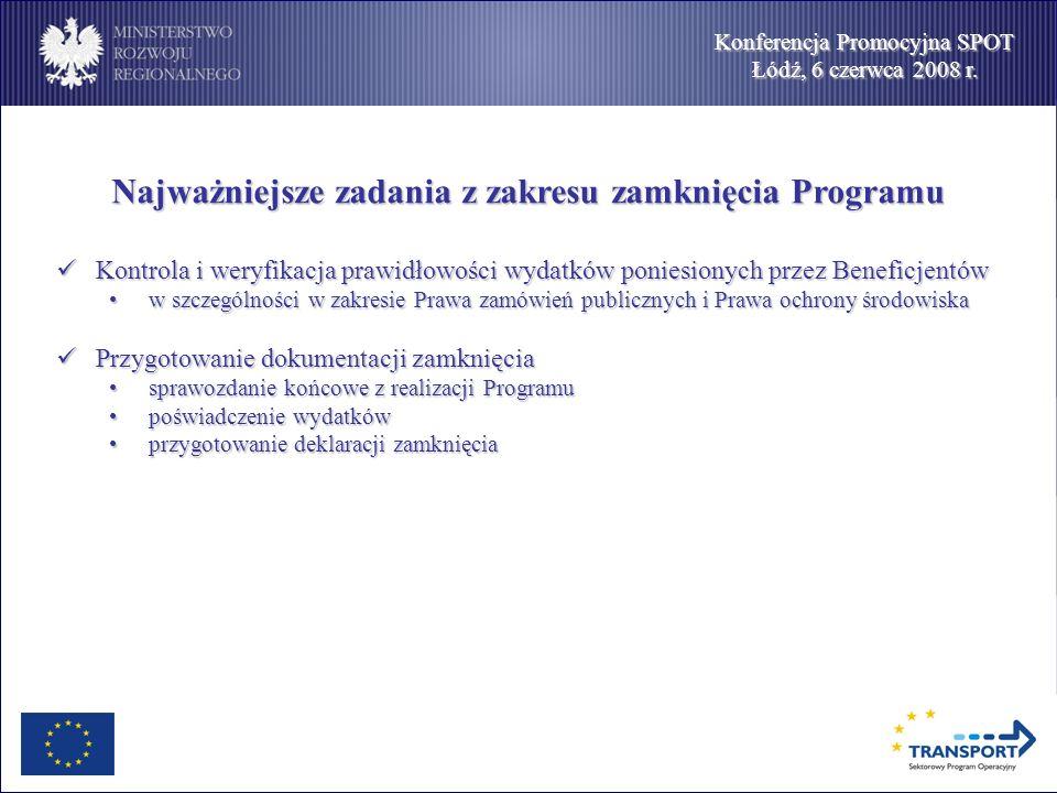 Konferencja Promocyjna SPOT Łódź, 6 czerwca 2008 r. Najważniejsze zadania z zakresu zamknięcia Programu Kontrola i weryfikacja prawidłowości wydatków
