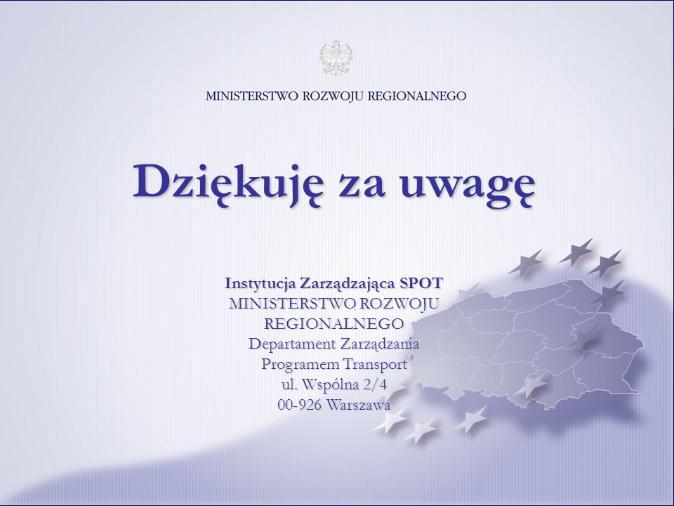 Katowice, 19 marca 2008 r. Dziękuję za uwagę Instytucja Zarządzająca SPOT MINISTERSTWO ROZWOJU REGIONALNEGO Departament Zarządzania Programem Transpor