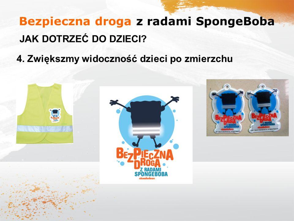 Bezpieczna droga z radami SpongeBoba JAK DOTRZEĆ DO DZIECI? 4. Zwiększmy widoczność dzieci po zmierzchu