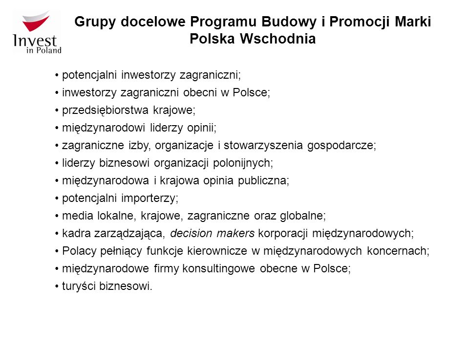 Grupy docelowe Programu Budowy i Promocji Marki Polska Wschodnia potencjalni inwestorzy zagraniczni; inwestorzy zagraniczni obecni w Polsce; przedsięb