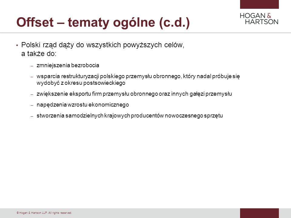 © Hogan & Hartson LLP. All rights reserved. Offset – tematy ogólne (c.d.) Polski rząd dąży do wszystkich powyższych celów, a także do: – zmniejszenia