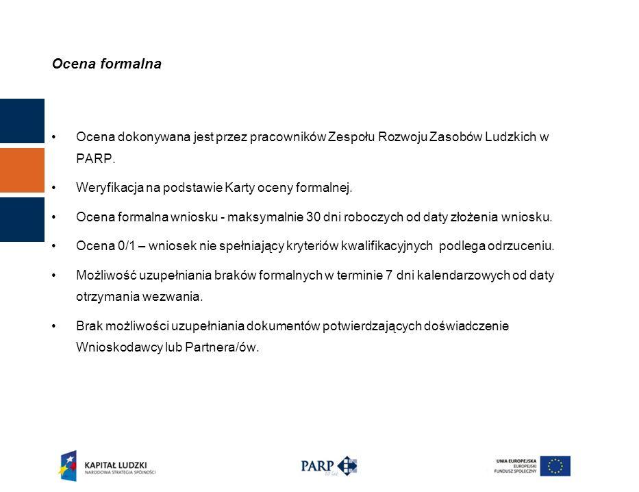 Ocena formalna Ocena dokonywana jest przez pracowników Zespołu Rozwoju Zasobów Ludzkich w PARP.