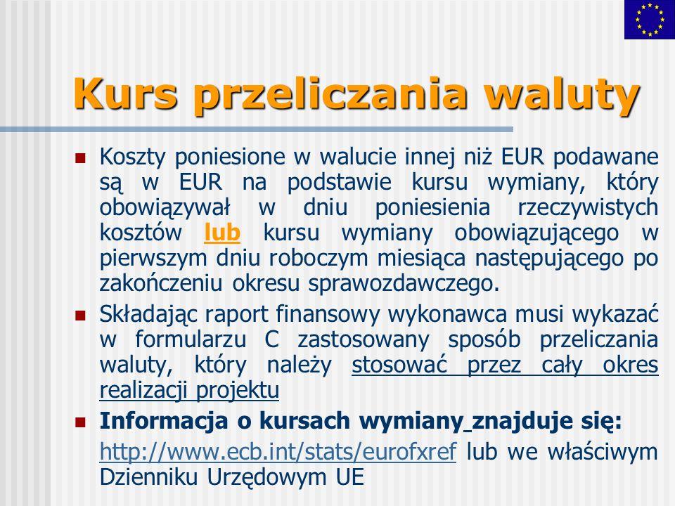 Kurs przeliczania waluty Koszty poniesione w walucie innej niż EUR podawane są w EUR na podstawie kursu wymiany, który obowiązywał w dniu poniesienia rzeczywistych kosztów lub kursu wymiany obowiązującego w pierwszym dniu roboczym miesiąca następującego po zakończeniu okresu sprawozdawczego.