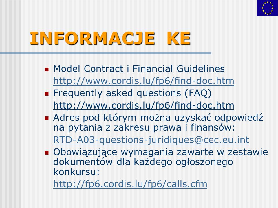 INFORMACJE KE Model Contract i Financial Guidelines http://www.cordis.lu/fp6/find-doc.htm Frequently asked questions (FAQ) http://www.cordis.lu/fp6/fi