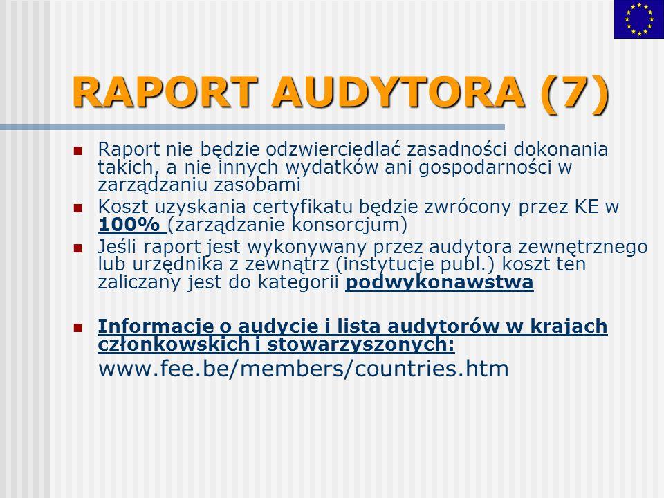 RAPORT AUDYTORA (7) Raport nie będzie odzwierciedlać zasadności dokonania takich, a nie innych wydatków ani gospodarności w zarządzaniu zasobami Koszt uzyskania certyfikatu będzie zwrócony przez KE w 100% (zarządzanie konsorcjum) Jeśli raport jest wykonywany przez audytora zewnętrznego lub urzędnika z zewnątrz (instytucje publ.) koszt ten zaliczany jest do kategorii podwykonawstwa Informacje o audycie i lista audytorów w krajach członkowskich i stowarzyszonych: www.fee.be/members/countries.htm