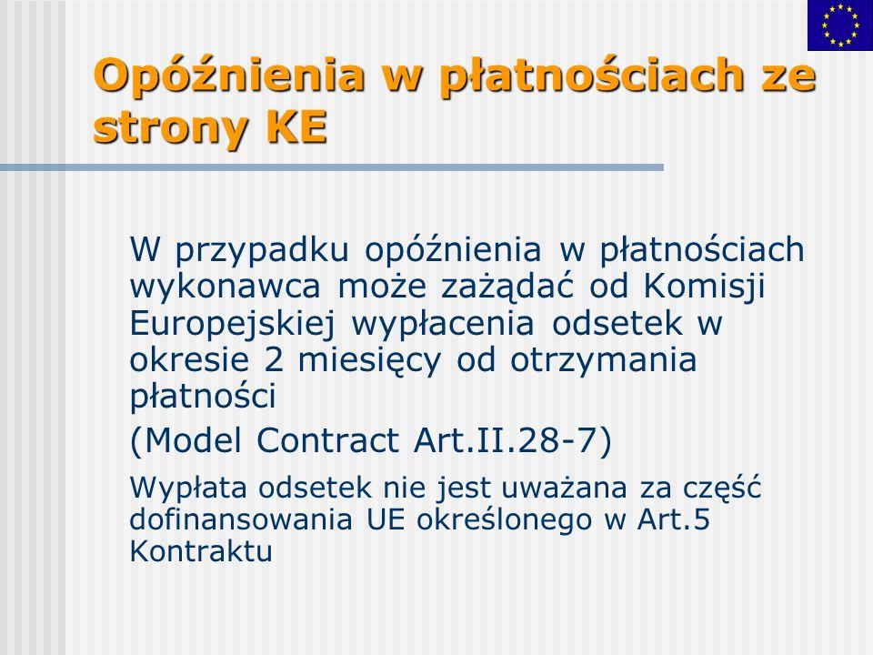 Opóźnienia w płatnościach ze strony KE W przypadku opóźnienia w płatnościach wykonawca może zażądać od Komisji Europejskiej wypłacenia odsetek w okresie 2 miesięcy od otrzymania płatności (Model Contract Art.II.28-7) Wypłata odsetek nie jest uważana za część dofinansowania UE określonego w Art.5 Kontraktu