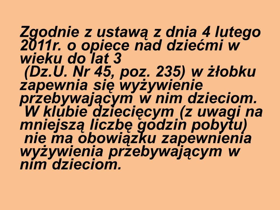 Zgodnie z ustawą z dnia 4 lutego 2011r. o opiece nad dziećmi w wieku do lat 3 (Dz.U. Nr 45, poz. 235) w żłobku zapewnia się wyżywienie przebywającym w