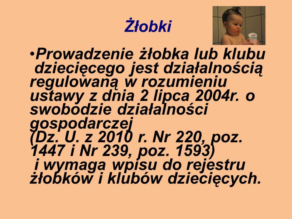 Żłobki Prowadzenie żłobka lub klubu dziecięcego jest działalnością regulowaną w rozumieniu ustawy z dnia 2 lipca 2004r. o swobodzie działalności gospo