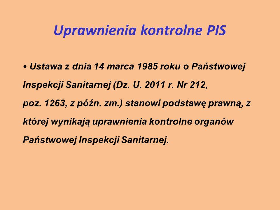 Uprawnienia kontrolne PIS Ustawa z dnia 14 marca 1985 roku o Państwowej Inspekcji Sanitarnej (Dz. U. 2011 r. Nr 212, poz. 1263, z późn. zm.) stanowi p