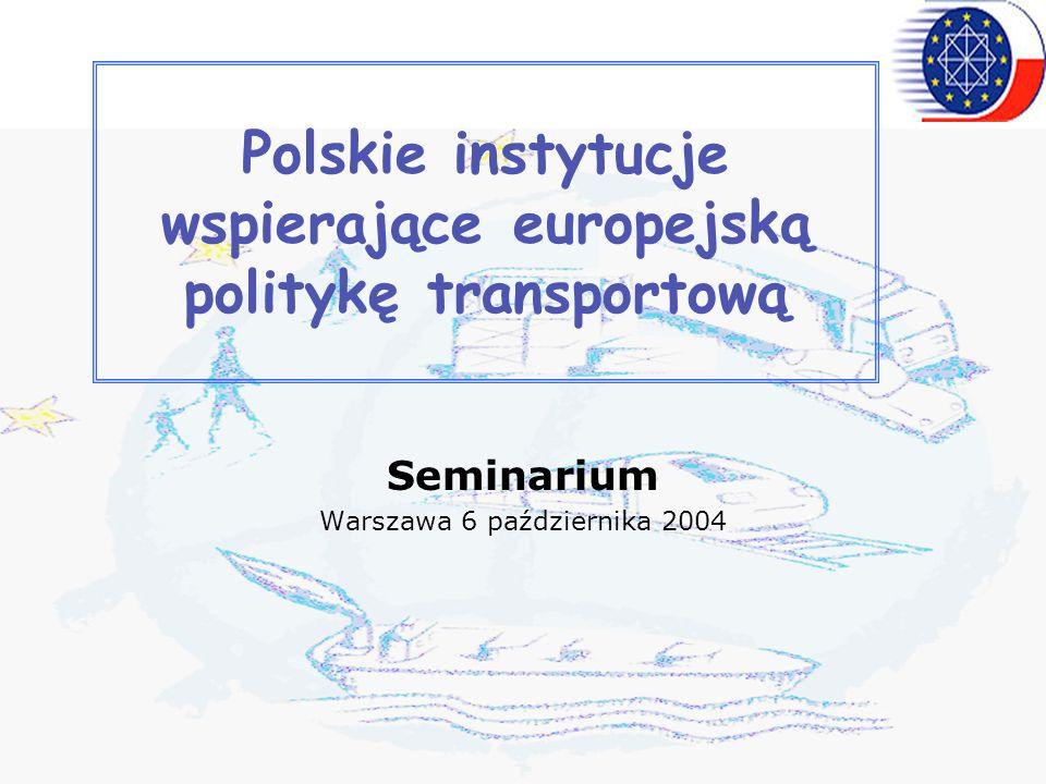 Polskie instytucje wspierające europejską politykę transportową Seminarium Warszawa 6 października 2004