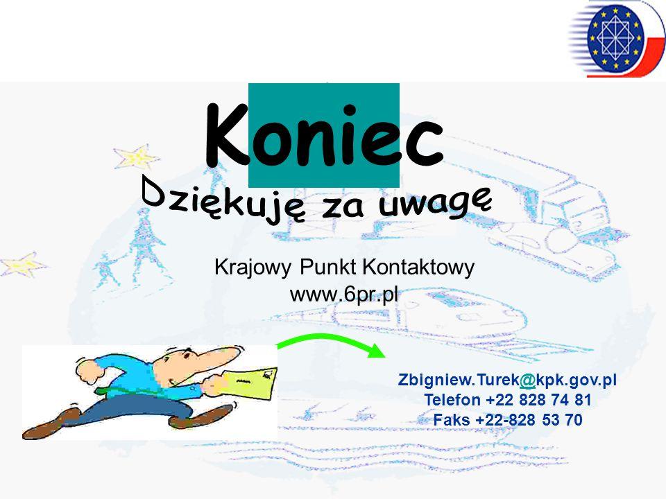 Krajowy Punkt Kontaktowy www.6pr.pl Zbigniew.Turek@kpk.gov.pl@ Telefon +22 828 74 81 Faks +22-828 53 70 Koniec