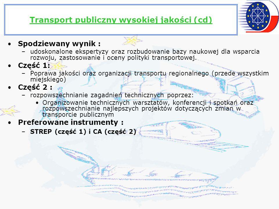 Transport publiczny wysokiej jakości (cd) Spodziewany wynik : –udoskonalone ekspertyzy oraz rozbudowanie bazy naukowej dla wsparcia rozwoju, zastosowanie i oceny polityki transportowej.