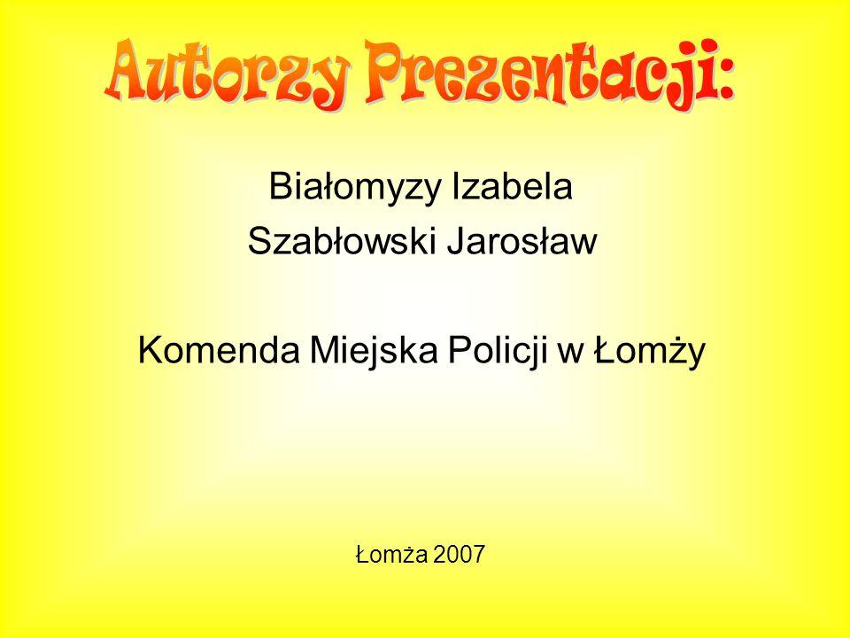 Białomyzy Izabela Szabłowski Jarosław Komenda Miejska Policji w Łomży Łomża 2007