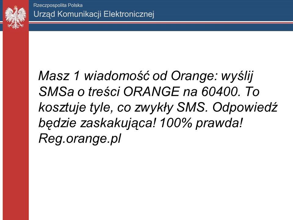 Masz 1 wiadomość od Orange: wyślij SMSa o treści ORANGE na 60400. To kosztuje tyle, co zwykły SMS. Odpowiedź będzie zaskakująca! 100% prawda! Reg.oran