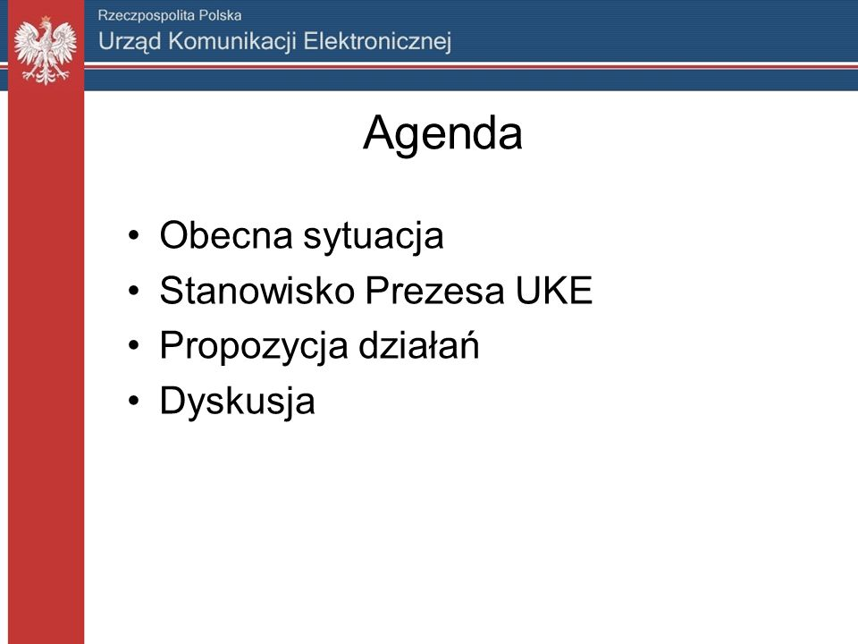 Agenda Obecna sytuacja Stanowisko Prezesa UKE Propozycja działań Dyskusja