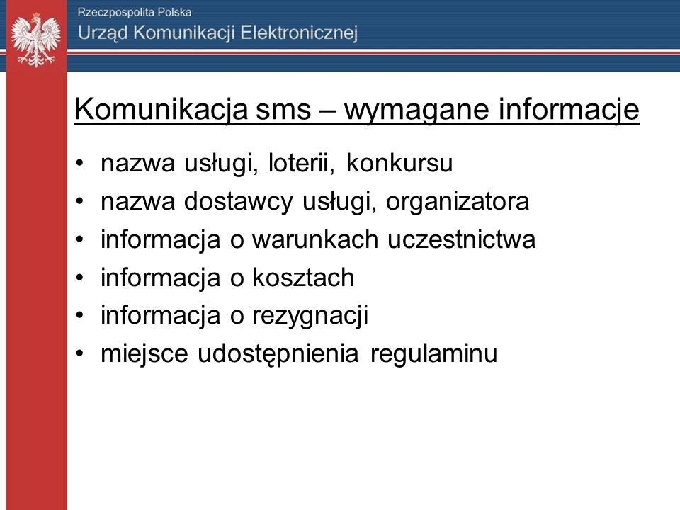 Komunikacja sms – wymagane informacje nazwa usługi, loterii, konkursu nazwa dostawcy usługi, organizatora informacja o warunkach uczestnictwa informac