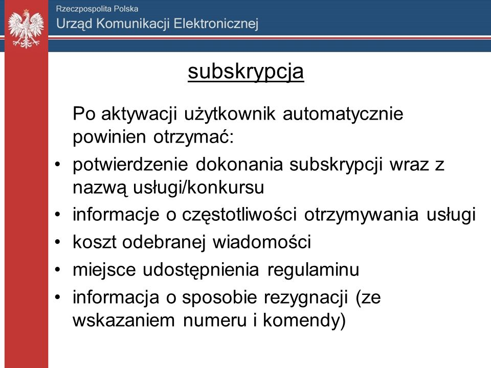 subskrypcja Po aktywacji użytkownik automatycznie powinien otrzymać: potwierdzenie dokonania subskrypcji wraz z nazwą usługi/konkursu informacje o czę