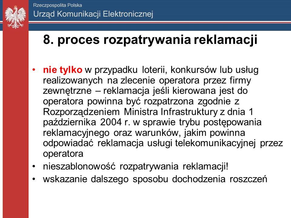 8. proces rozpatrywania reklamacji nie tylko w przypadku loterii, konkursów lub usług realizowanych na zlecenie operatora przez firmy zewnętrzne – rek