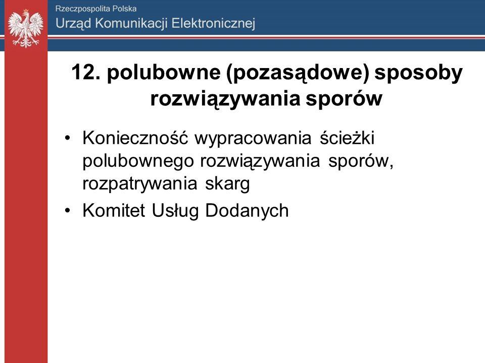 12. polubowne (pozasądowe) sposoby rozwiązywania sporów Konieczność wypracowania ścieżki polubownego rozwiązywania sporów, rozpatrywania skarg Komitet