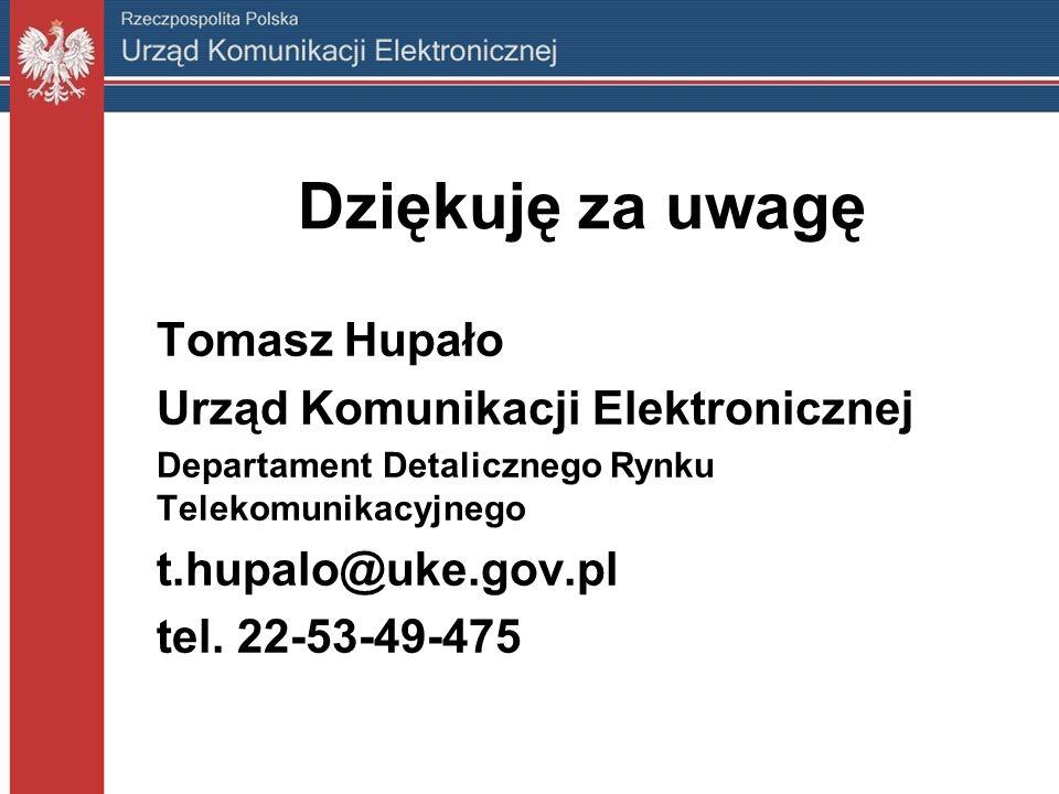 Dziękuję za uwagę Tomasz Hupało Urząd Komunikacji Elektronicznej Departament Detalicznego Rynku Telekomunikacyjnego t.hupalo@uke.gov.pl tel. 22-53-49-