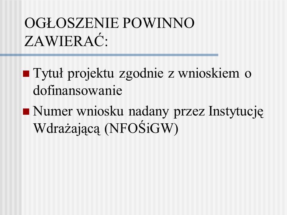 OGŁOSZENIE POWINNO ZAWIERAĆ: Tytuł projektu zgodnie z wnioskiem o dofinansowanie Numer wniosku nadany przez Instytucję Wdrażającą (NFOŚiGW)