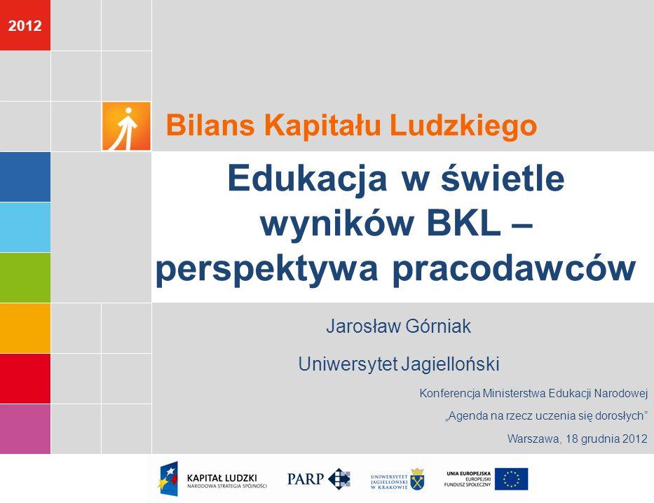 2012 Bilans Kapitału Ludzkiego Edukacja w świetle wyników BKL – perspektywa pracodawców Konferencja Ministerstwa Edukacji Narodowej Agenda na rzecz