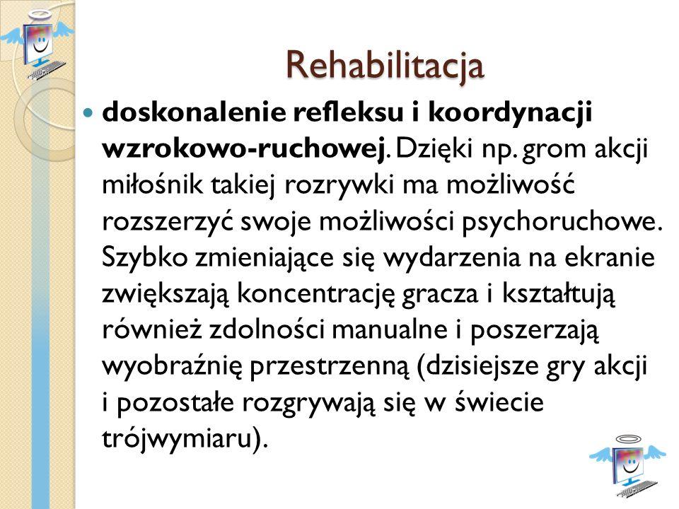 Rehabilitacja doskonalenie refleksu i koordynacji wzrokowo-ruchowej. Dzięki np. grom akcji miłośnik takiej rozrywki ma możliwość rozszerzyć swoje możl