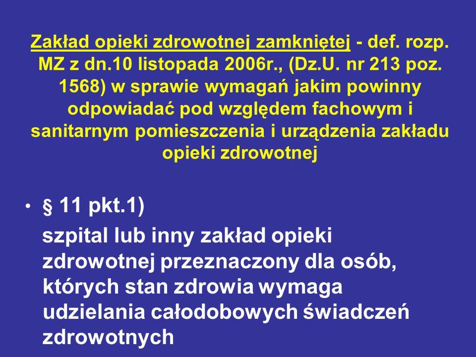 Zakład opieki zdrowotnej zamkniętej - def. rozp. MZ z dn.10 listopada 2006r., (Dz.U. nr 213 poz. 1568) w sprawie wymagań jakim powinny odpowiadać pod