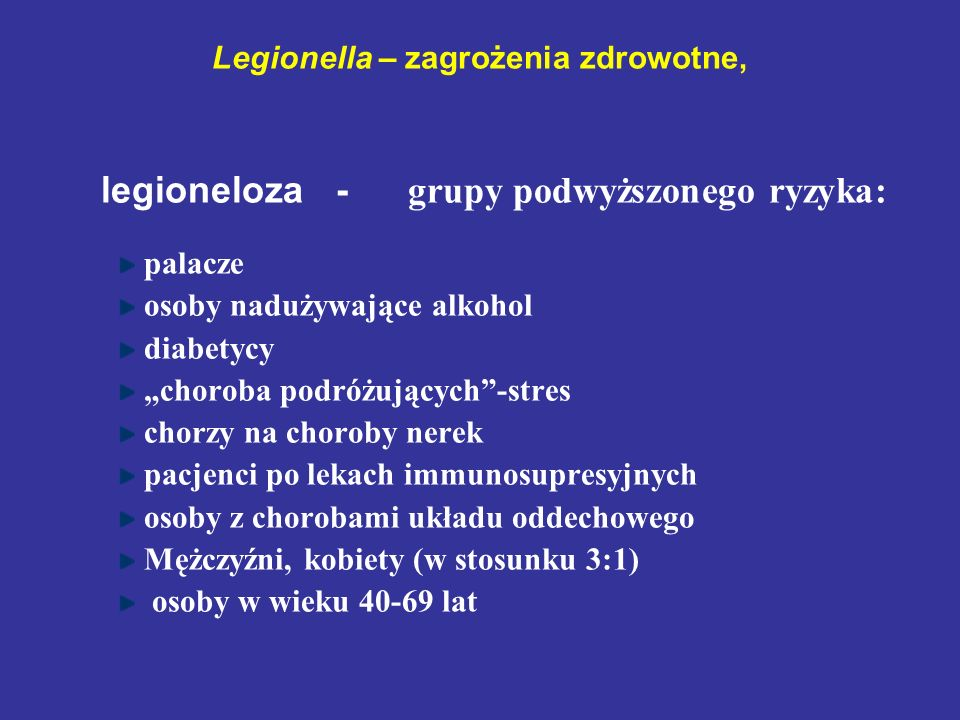 Legionella – zagrożenia zdrowotne, legioneloza - grupy podwyższonego ryzyka: palacze osoby nadużywające alkohol diabetycy choroba podróżujących-stres