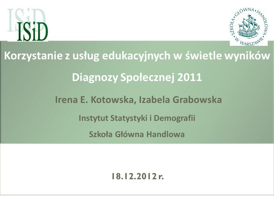 Korzystanie z usług edukacyjnych w świetle wyników Diagnozy Społecznej 2011 Irena E. Kotowska, Izabela Grabowska Instytut Statystyki i Demografii Szko